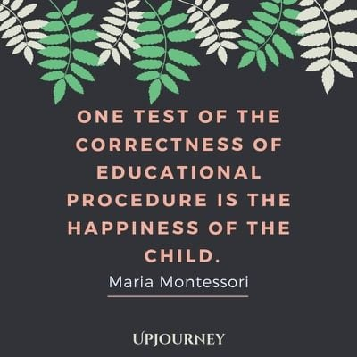 One test of the correctness of educational procedure is the happiness of the child - Maria Montessori. #quotes #education #procedure #correctness #happiness #child