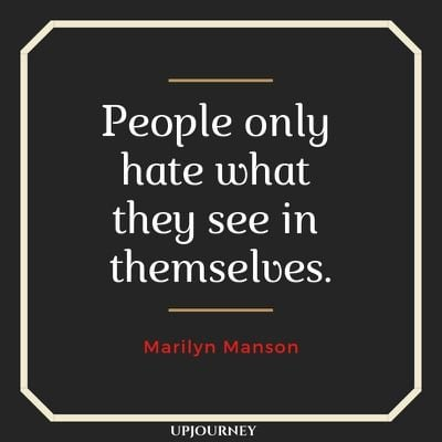 People only hate what they see in themselves - Marilyn Manson. #quotes #life #hate #themselves
