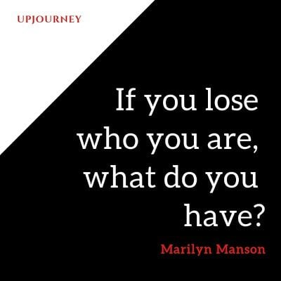 If you lose who you are, what do you have? - Marilyn Manson. #quotes #life #who #you #are