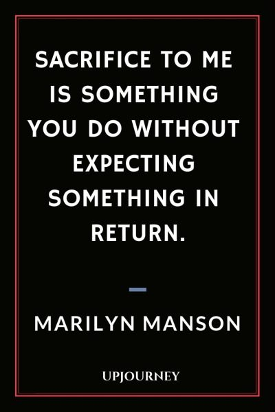 Sacrifice to me is something you do without expecting something in return - Marilyn Manson. #quotes #love #sacrifice