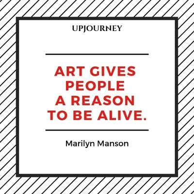 Art gives people a reason to be alive - Marilyn Manson. #quotes #music #art #reason #alive
