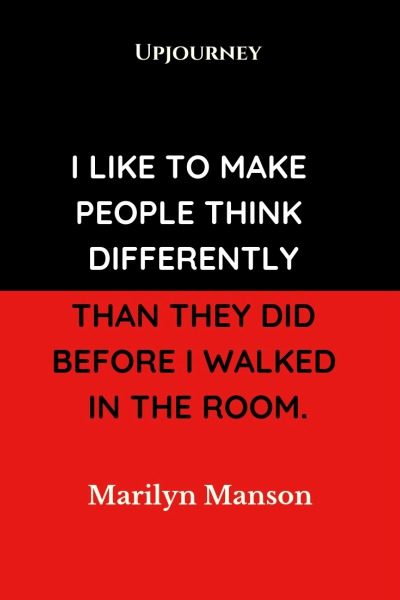 I like to make people think differently than they did before I walked in the room - Marilyn Manson. #quotes #think #differently