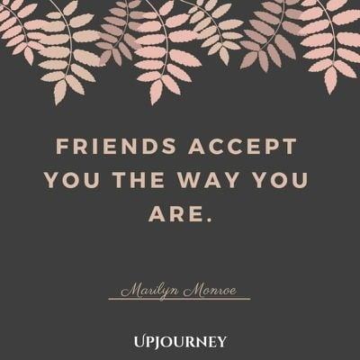 Friends accept you the way you are - Marilyn Monroe. #quotes #life #friends