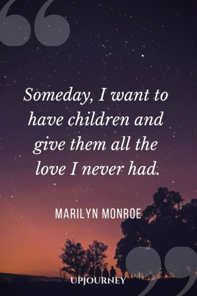 Someday, I want to have children and give them all the love I never had - Marilyn Monroe. #quotes #love #children #give #love