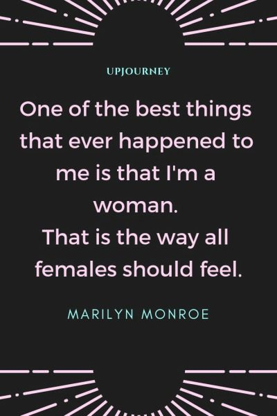 One of the best things that ever happened to me is that I'm a woman. That is the way all females should feel - Marilyn Monroe. #quotes #women #best #thing #feel