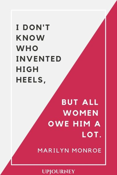 I don't know who invented high heels, but all women owe him a lot - Marilyn Monroe. #quotes #women #high #heels