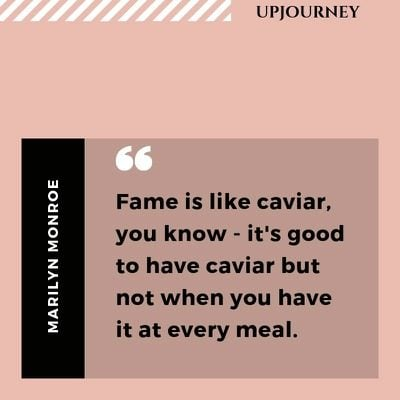 Fame is like caviar, you know - it's good to have caviar but not when you have it at every meal - Marilyn Monroe. #quotes #success #fame