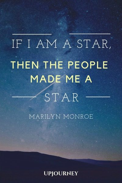 If I'm a star, then the people made me a star - Marilyn Monroe. #quotes #success #star #people