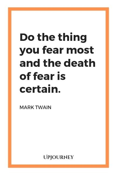Do the thing you fear most and the death of fear is certain - Mark Twain. #quote #fear
