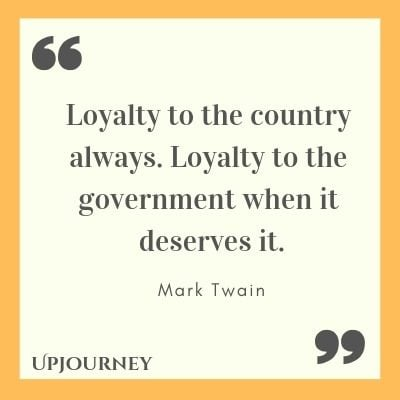Loyalty to the country always. Loyalty to the government when it deserves it - Mark Twain. #quote #loyalty