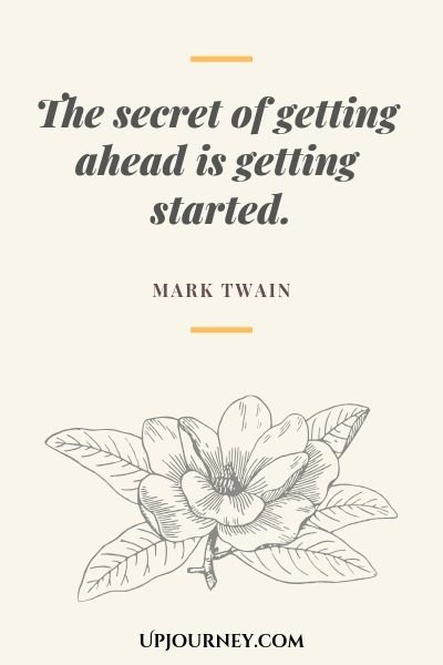 The secret of getting ahead is getting started - Mark Twain. #quote #life