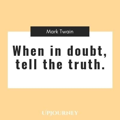 When in doubt tell the truth - Mark Twain. #quote #truth