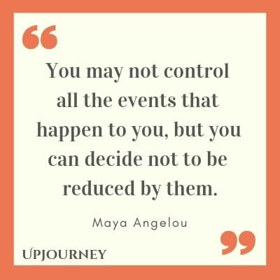 You may not control all the events that happen to you, but you can decide not to be reduced by them - Maya Angelou. #quote #courage