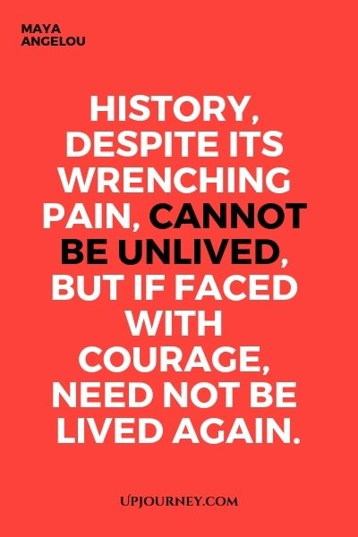 History, despite its wrenching pain, cannot be unlived, but if faced with courage, need not be lived again - Maya Angelou. #quote #education