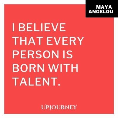 I believe that every person is born with talent - Maya Angelou. #quote #talent