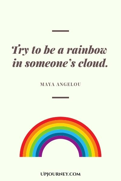 Try to be a rainbow in someone's cloud - Maya Angelou. #quote #rainbow