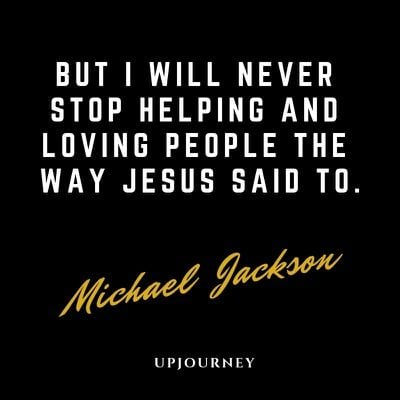 But I will never stop helping and loving people the way Jesus said to - Michael Jackson. #quotes #love #helping #people #Jesus