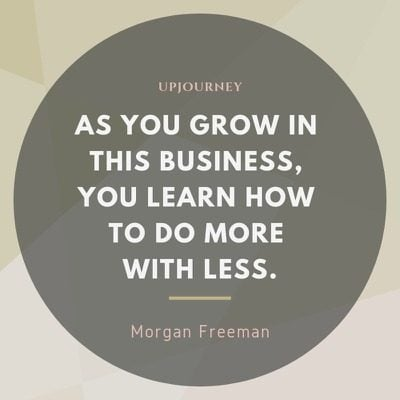 As you grow in this business, you learn how to do more with less - Morgan Freeman. #quotes #life #more #less
