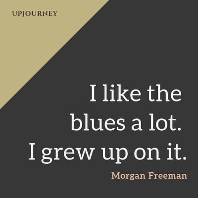 I like the blues a lot. I grew up on it - Morgan Freeman. #quotes #blues