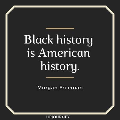 Black history is American history - Morgan Freeman. #quotes #race #black #history