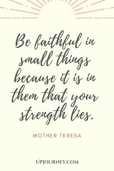 Be faithful in small things because it is in them that your strength lies - Mother Teresa. #quotes #god #faithful #strength