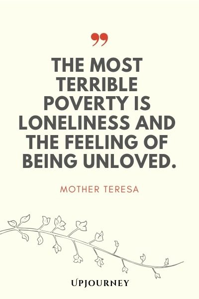 The most terrible poverty is loneliness and the feeling of being unloved - Mother Teresa. #quotes #loneliness #unloved