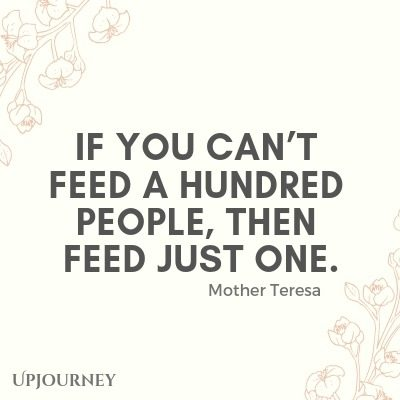 If you can't feed a hundred people, then feed just one - Mother Teresa. #quotes #service #feed
