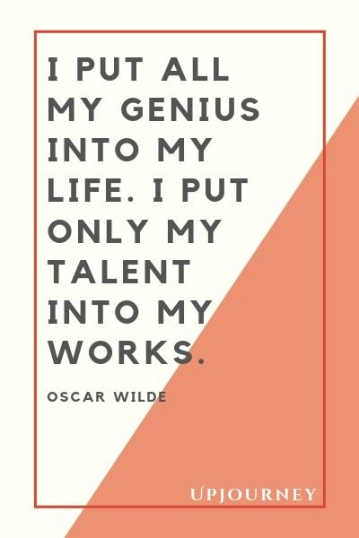 I put all my genius into my life I put only my talent into my works - Oscar Wilde. #quotes #life #genius #talent #works