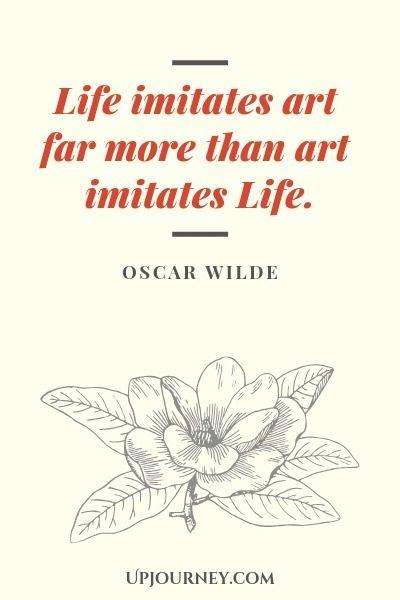 Life imitates art far more than art imitates life - Oscar Wilde. #quotes #art #life #imitates