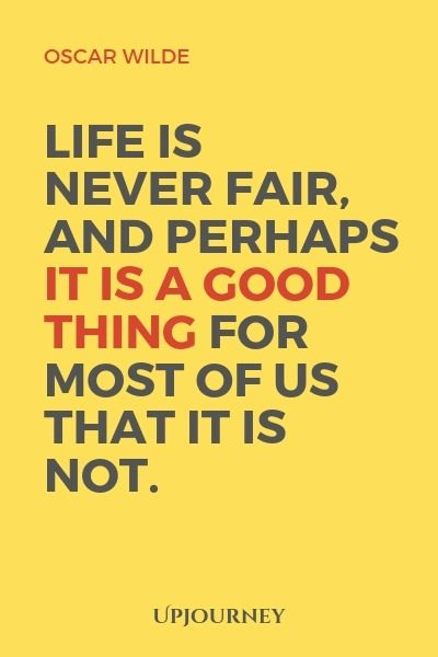 Life is never fair, and perhaps it is a good thing for most of us that it is not - Oscar Wilde. #quotes #goodness #life #fair