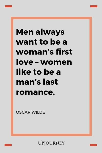 Men always want to be a woman's first love - women like to be a man's last romance - Oscar Wilde. #quotes #love #first #last