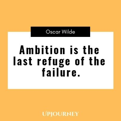 Ambition is the last refuge of the failure - Oscar Wilde. #quotes #ambition #failure