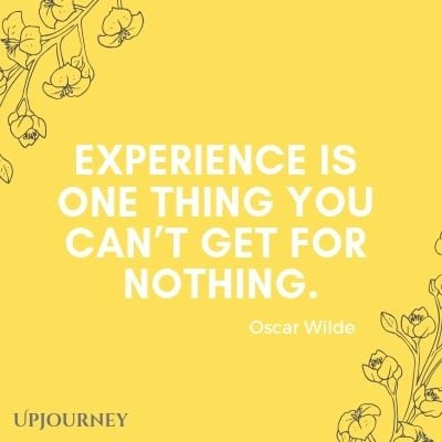Experience is one thing you can't get for nothing - Oscar Wilde. #quotes #experience