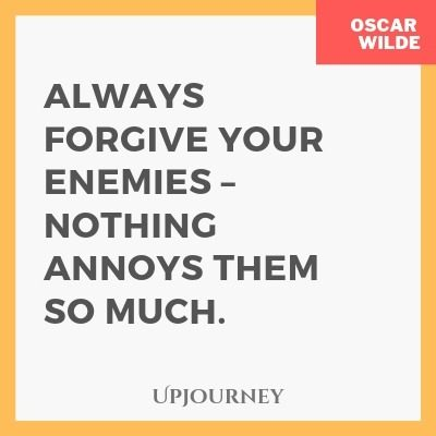 Always forgive your enemies - nothing annoys them so much - Oscar Wilde. #quotes #forgive #enemies