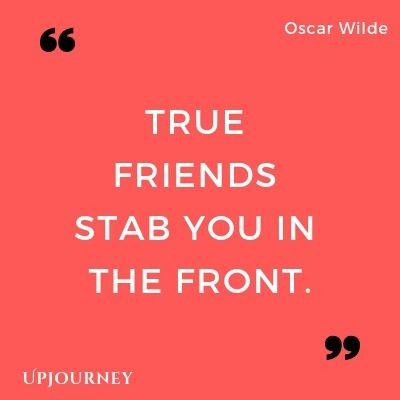 True friends stab you in the front - Oscar Wilde. #quotes #friends