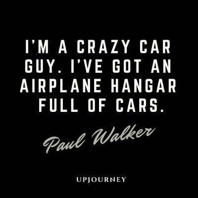 I'm a crazy car guy. I've got an airplane hangar full of cars - Paul Walker. #quotes #car #guy