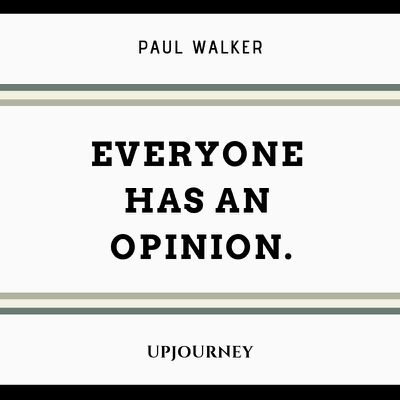 Everyone has an opinion - Paul Walker. #quotes #everyone #opinion