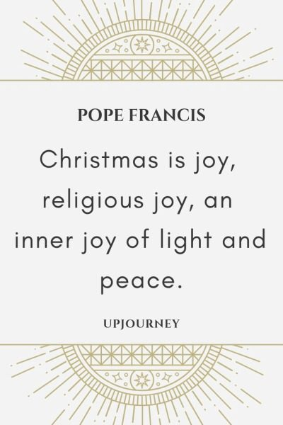 Christmas is joy, religious joy, an inner joy of light and peace - Pope Francis. #quotes #faith #christmas #joy #light #peace