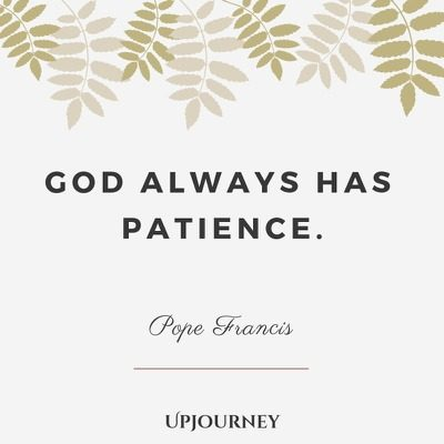 God always has patience - Pope Francis. #quotes #faith #god #patience