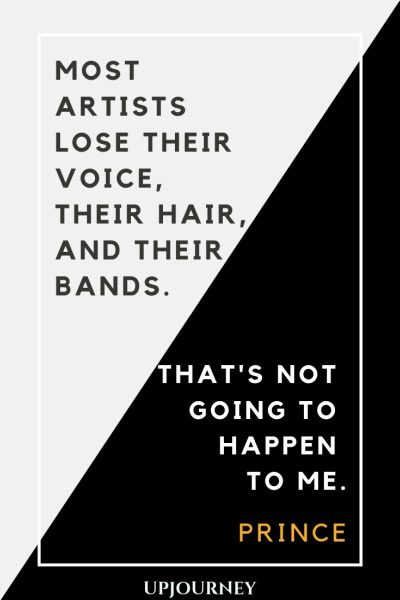 Most artists lose their voice, their hair, and their bands. That's not going to happen to me - Prince. #quotes #music #artists #lose #voice #hair #bands