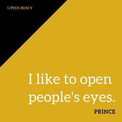 I like to open people's eyes - Prince. #quotes #open #eyes
