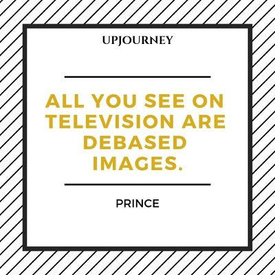 All you see on television are debased images - Prince. #quotes #debased #images