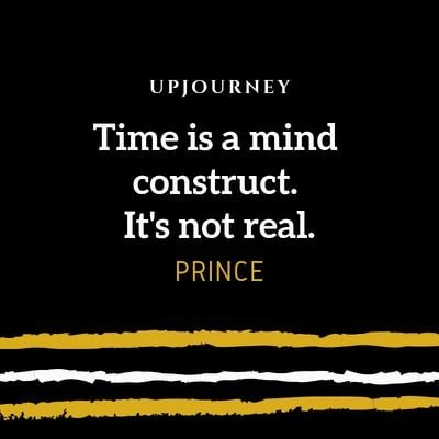 Time is a mind construct. It's not real - Prince. #quotes #time