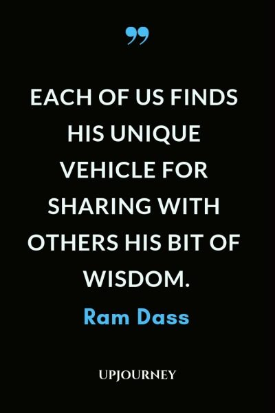 Each of us finds his unique vehicle for sharing with others his bit of wisdom - Ram Dass. #quotes #faith #unique #vehicle #wisdom