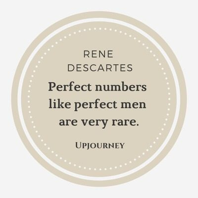 Perfect numbers like perfect men are very rare - Rene Descartes. #quotes #math #perfect numbers #men #rare