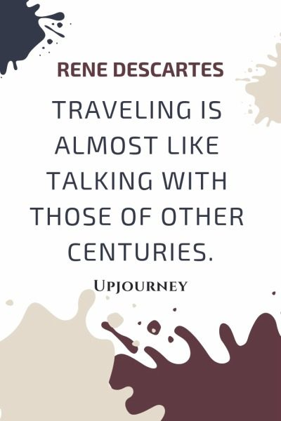 Traveling is almost like talking with those of other centuries - Rene Descartes. #quotes #traveling #talking #other #centuries