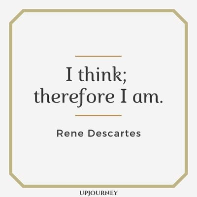 I think; therefore I am - Rene Descartes. #quotes #self #think