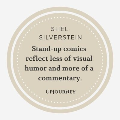 Stand-up comics reflect less of visual humor and more of a commentary - Shel Silverstein. #quotes #comics #commentary