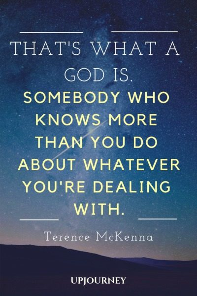 That's what a god is. Somebody who knows more than you do about whatever you're dealing with - Terence McKenna. #quotes #god #knows