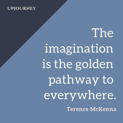 The imagination is the golden pathway to everywhere - Terence McKenna. #quotes #imagination #golden #pathway